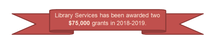 Library Services has been awarded two $75,000 grants in 2018-2019.